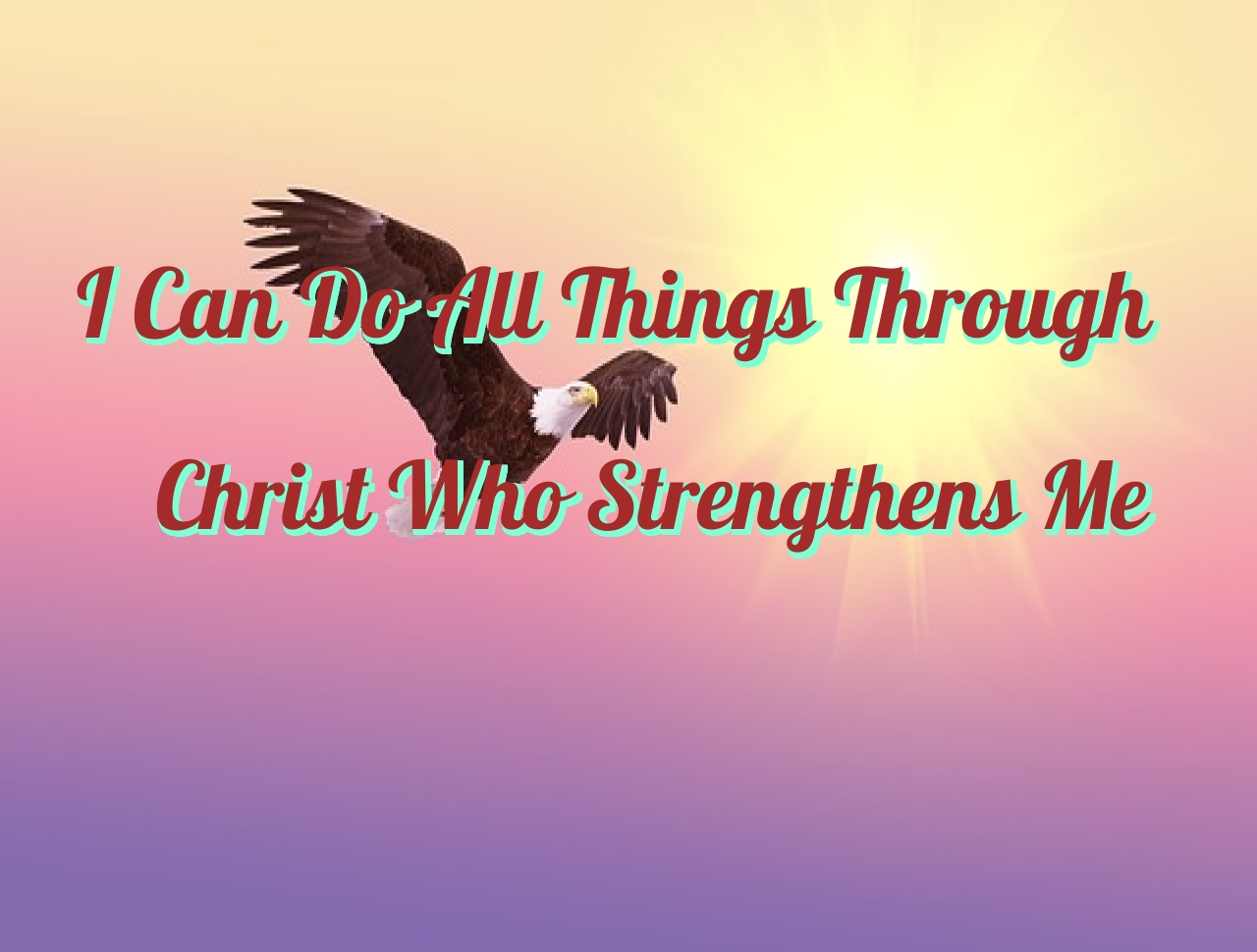 I can do all things and become successful through Christ who strengthens me.